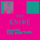 The Knife – Shaking the Habitual (Rabid)