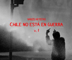 Chile No Está En Guerra: electrónica y registro para no someternos